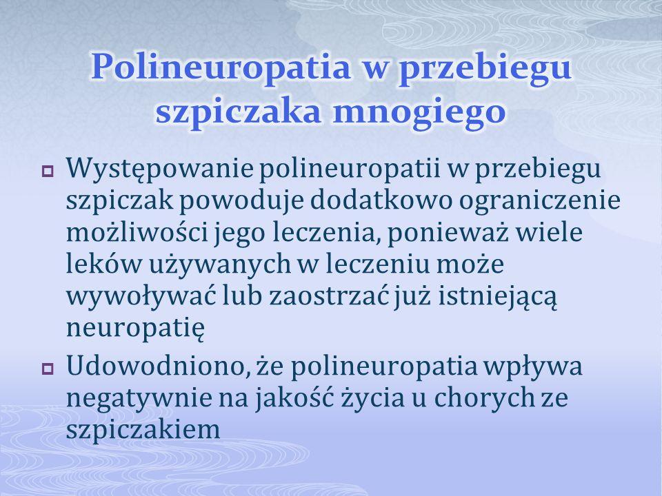 Występowanie polineuropatii w przebiegu szpiczak powoduje dodatkowo ograniczenie możliwości jego leczenia, ponieważ wiele leków używanych w leczeniu m