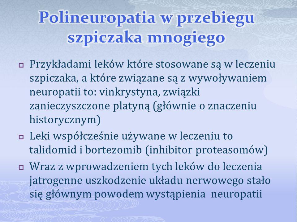 Przykładami leków które stosowane są w leczeniu szpiczaka, a które związane są z wywoływaniem neuropatii to: vinkrystyna, związki zanieczyszczone plat