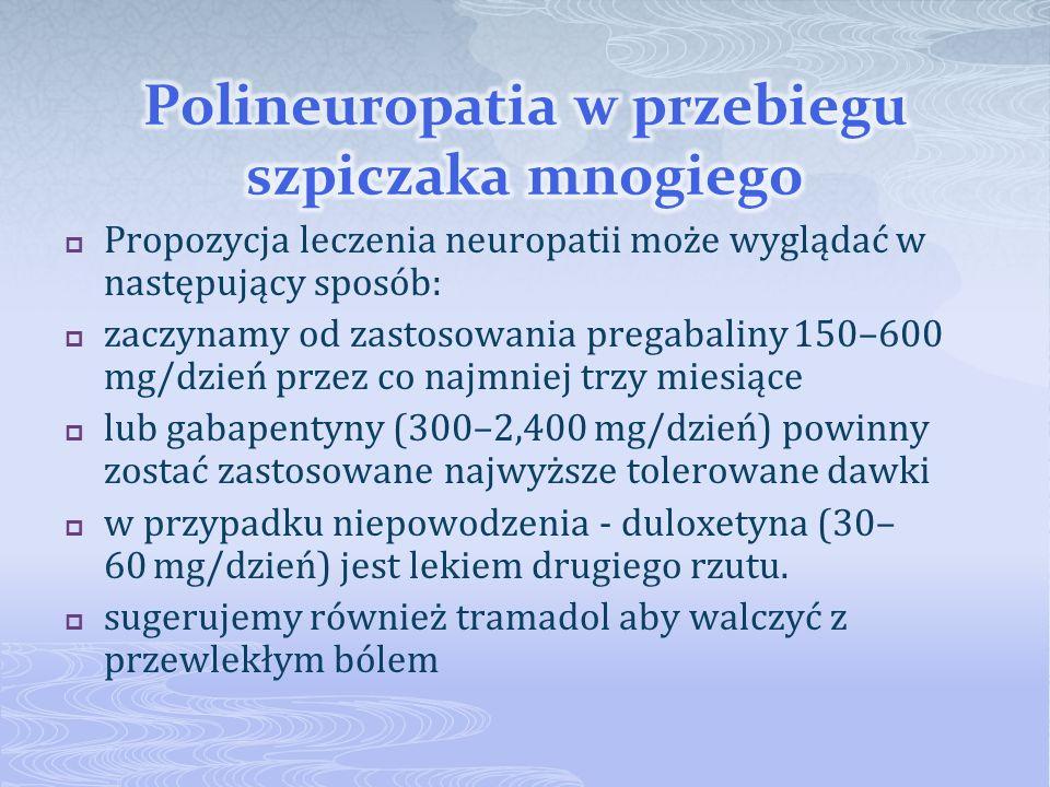 Propozycja leczenia neuropatii może wyglądać w następujący sposób: zaczynamy od zastosowania pregabaliny 150–600 mg/dzień przez co najmniej trzy miesi