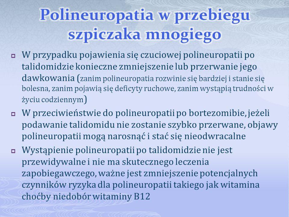 W przypadku pojawienia się czuciowej polineuropatii po talidomidzie konieczne zmniejszenie lub przerwanie jego dawkowania ( zanim polineuropatia rozwi