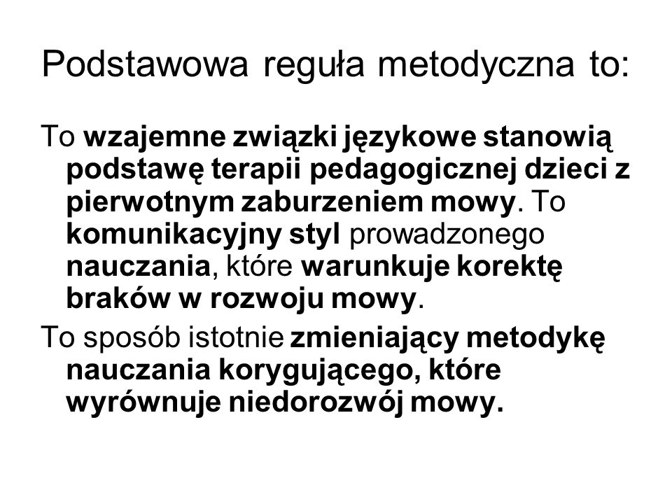 Podstawowa reguła metodyczna to: To wzajemne związki językowe stanowią podstawę terapii pedagogicznej dzieci z pierwotnym zaburzeniem mowy. To komunik