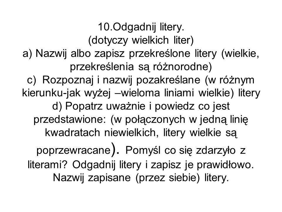 10.Odgadnij litery. (dotyczy wielkich liter) a) Nazwij albo zapisz przekreślone litery (wielkie, przekreślenia są różnorodne) c) Rozpoznaj i nazwij po