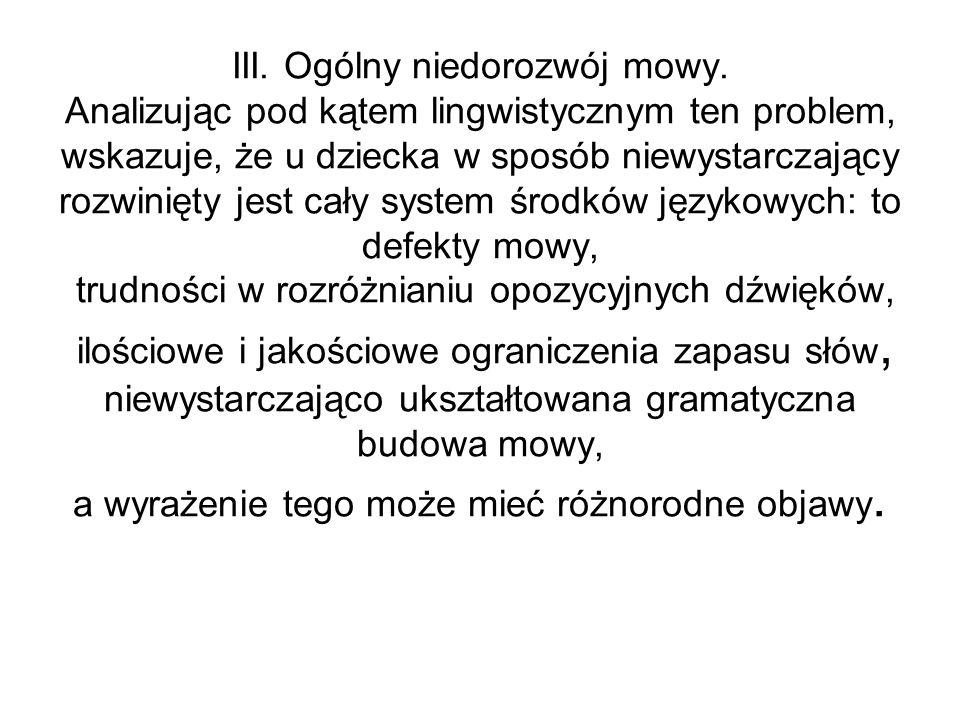 III. Ogólny niedorozwój mowy. Analizując pod kątem lingwistycznym ten problem, wskazuje, że u dziecka w sposób niewystarczający rozwinięty jest cały s
