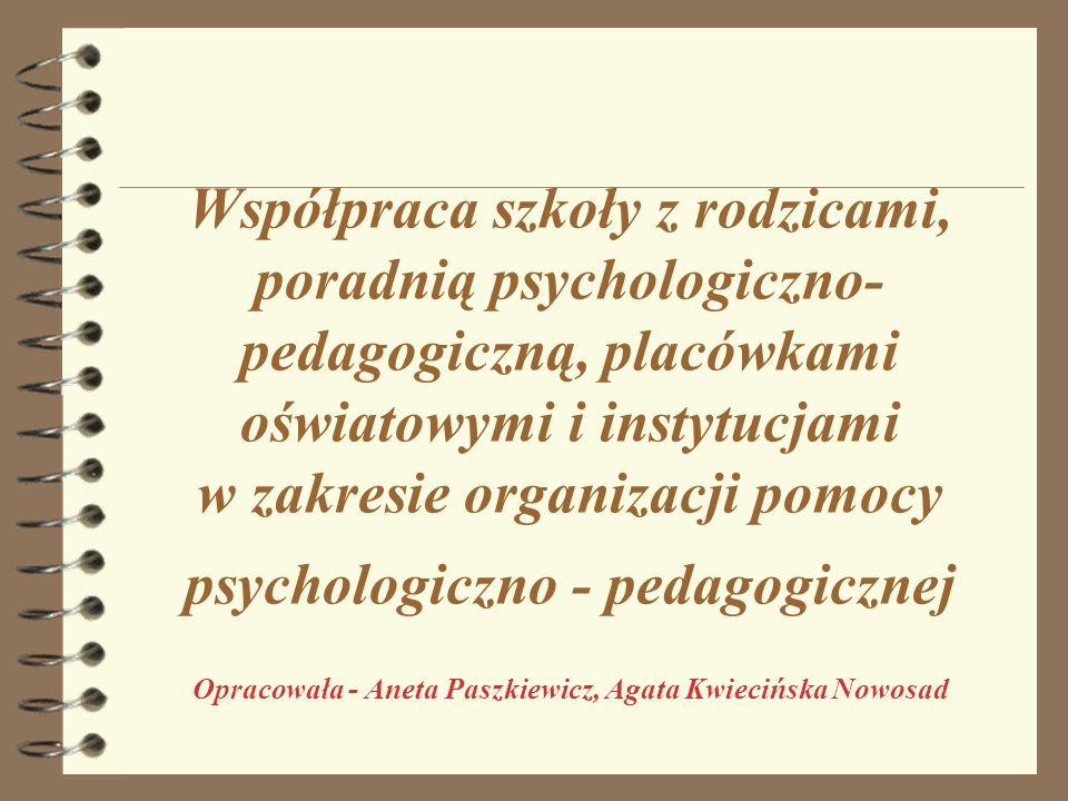 Współpraca szkoły z rodzicami, poradnią psychologiczno- pedagogiczną, placówkami oświatowymi i instytucjami w zakresie organizacji pomocy psychologicz