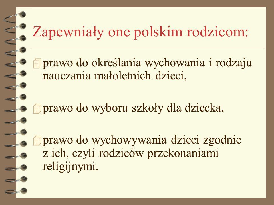 Zapewniały one polskim rodzicom: 4 prawo do określania wychowania i rodzaju nauczania małoletnich dzieci, 4 prawo do wyboru szkoły dla dziecka, 4 praw