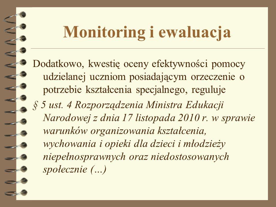 Monitoring i ewaluacja Dodatkowo, kwestię oceny efektywności pomocy udzielanej uczniom posiadającym orzeczenie o potrzebie kształcenia specjalnego, re