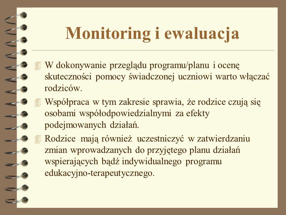 Monitoring i ewaluacja 4 W dokonywanie przeglądu programu/planu i ocenę skuteczności pomocy świadczonej uczniowi warto włączać rodziców. 4 Współpraca