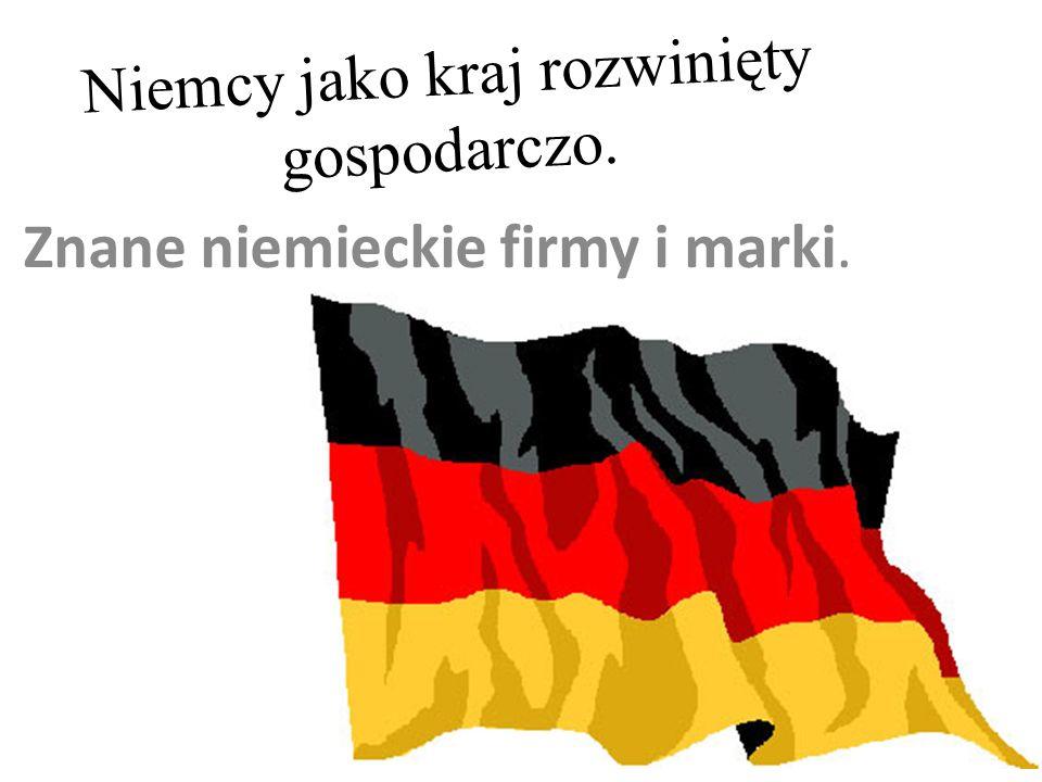 Niemcy jako kraj rozwinięty gospodarczo. Znane niemieckie firmy i marki.