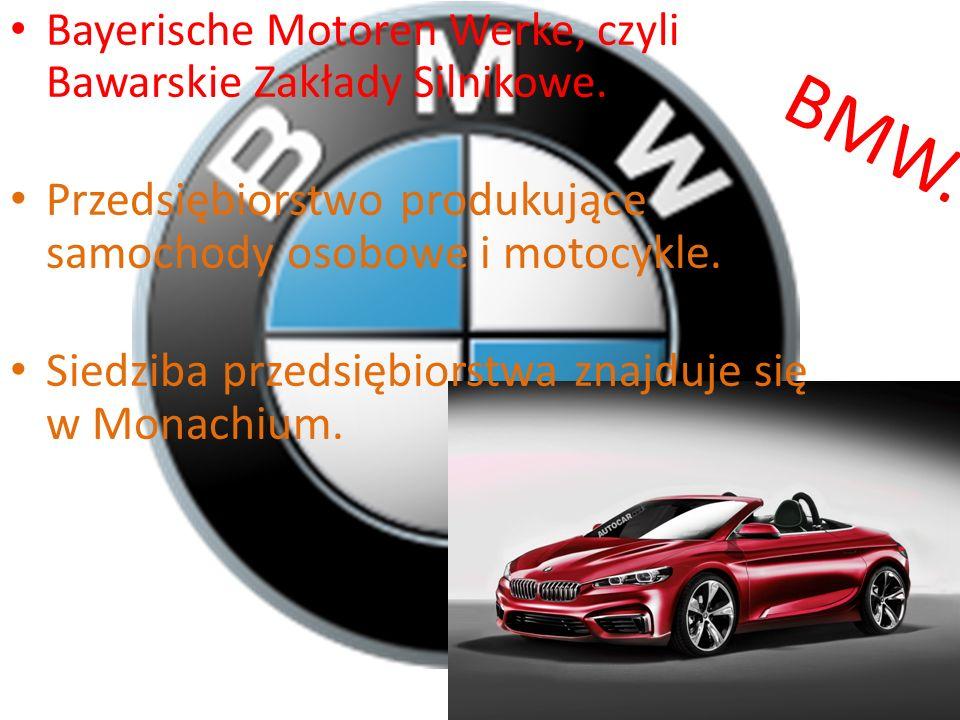 BMW. Bayerische Motoren Werke, czyli Bawarskie Zakłady Silnikowe. Przedsiębiorstwo produkujące samochody osobowe i motocykle. Siedziba przedsiębiorstw
