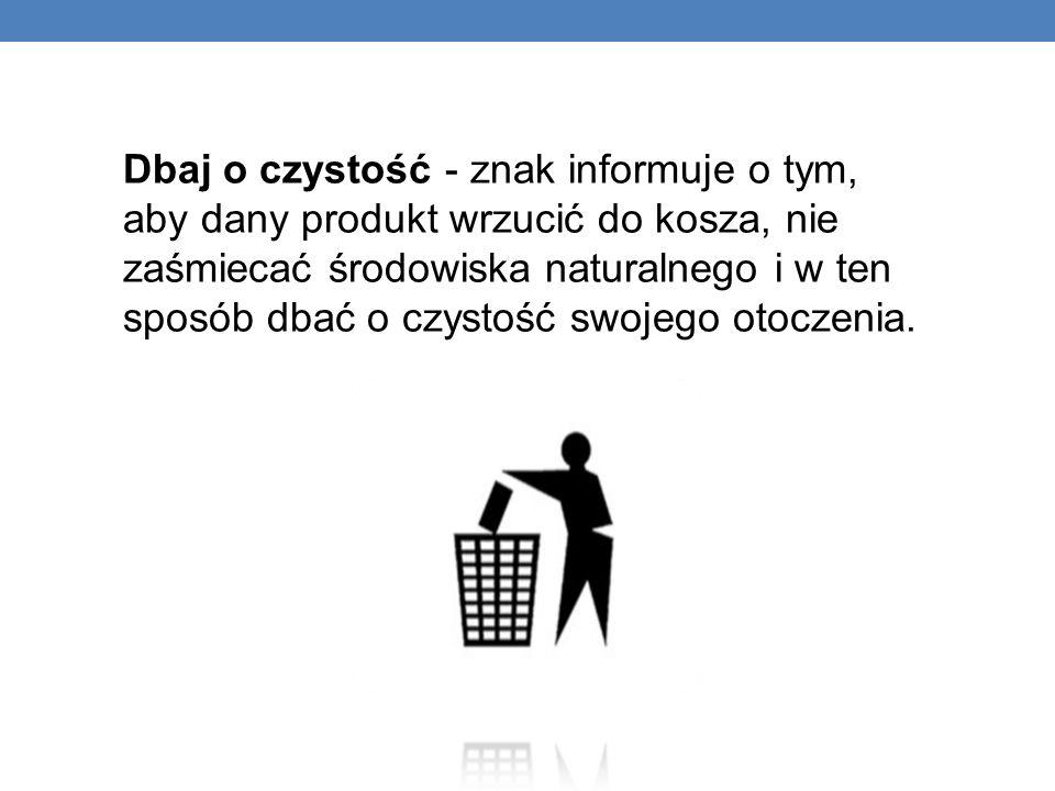 Dbaj o czystość - znak informuje o tym, aby dany produkt wrzucić do kosza, nie zaśmiecać środowiska naturalnego i w ten sposób dbać o czystość swojego