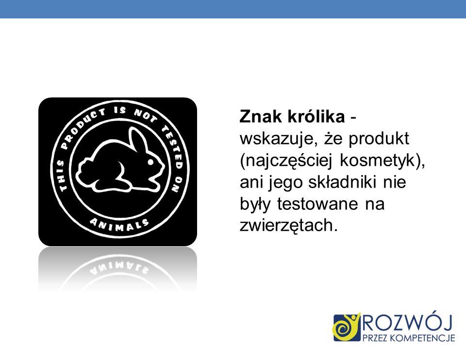 Znak królika - wskazuje, że produkt (najczęściej kosmetyk), ani jego składniki nie były testowane na zwierzętach.
