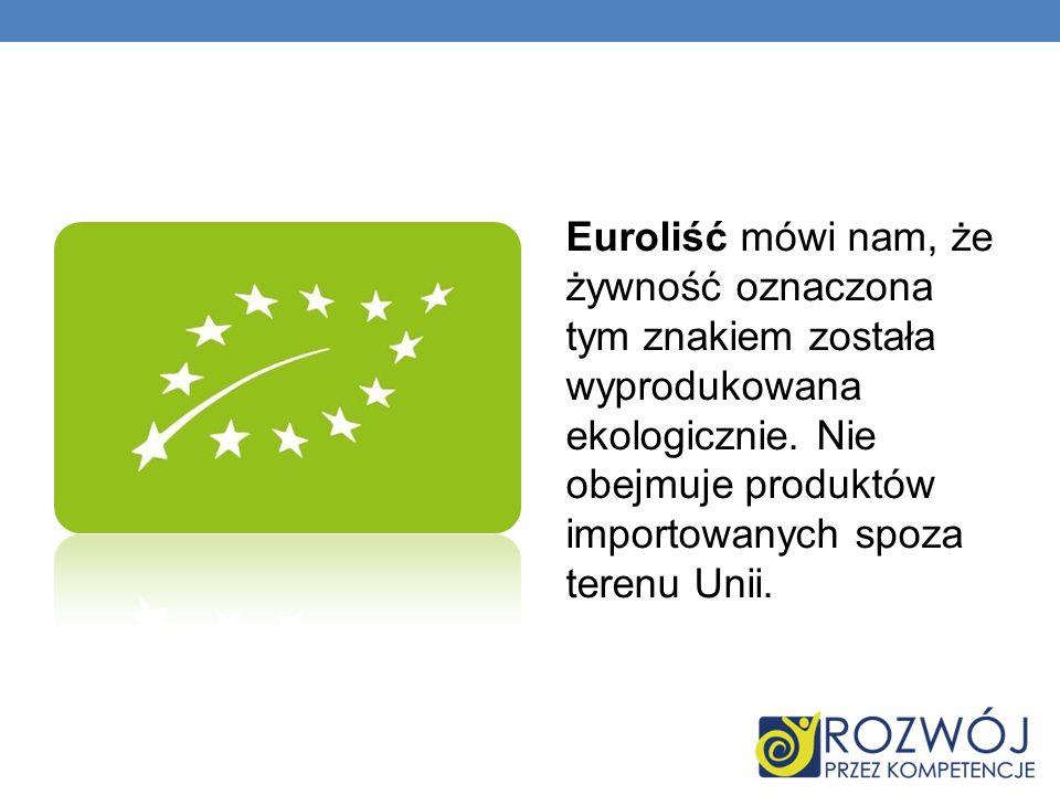 Euroliść mówi nam, że żywność oznaczona tym znakiem została wyprodukowana ekologicznie. Nie obejmuje produktów importowanych spoza terenu Unii.