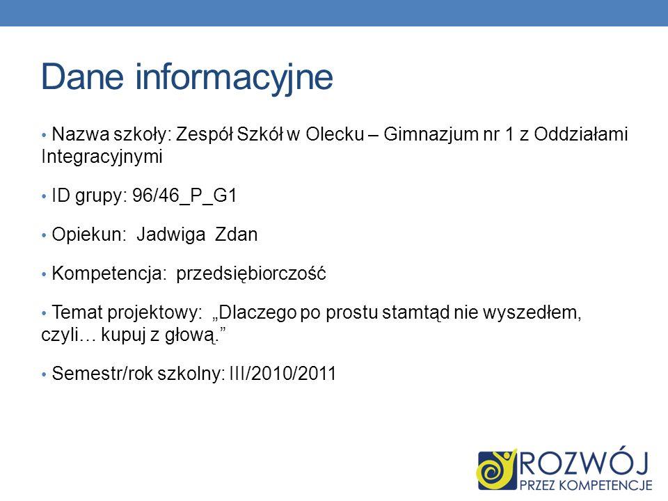 Dane informacyjne Nazwa szkoły: Zespół Szkół w Olecku – Gimnazjum nr 1 z Oddziałami Integracyjnymi ID grupy: 96/46_P_G1 Opiekun: Jadwiga Zdan Kompeten