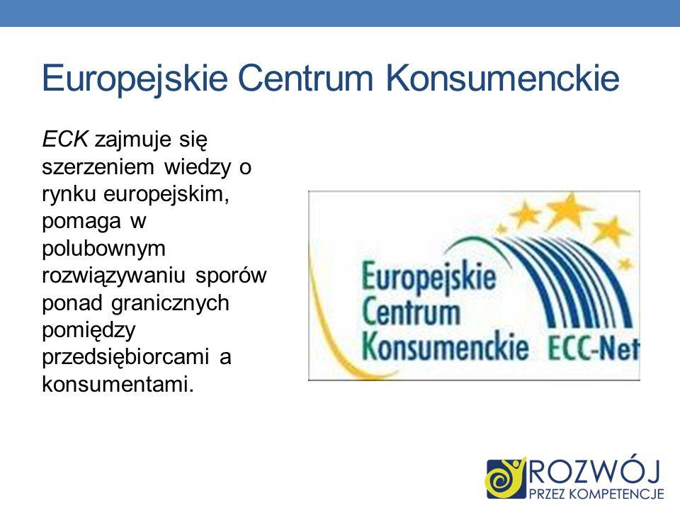 Europejskie Centrum Konsumenckie ECK zajmuje się szerzeniem wiedzy o rynku europejskim, pomaga w polubownym rozwiązywaniu sporów ponad granicznych pom