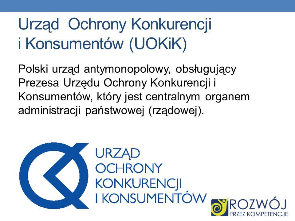 Urząd Ochrony Konkurencji i Konsumentów (UOKiK) Polski urząd antymonopolowy, obsługujący Prezesa Urzędu Ochrony Konkurencji i Konsumentów, który jest