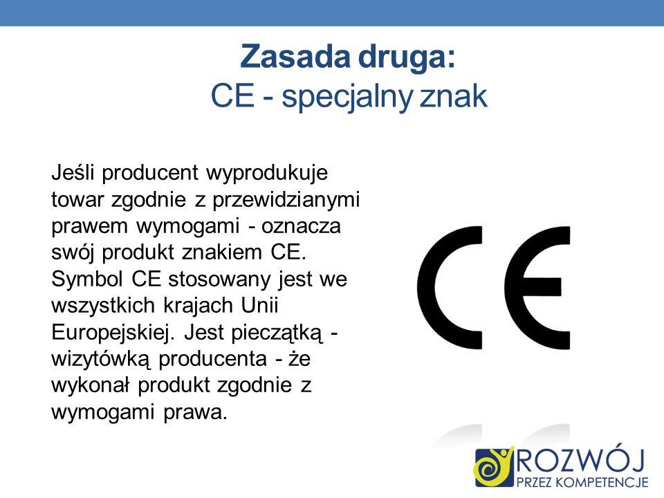 Zasada druga: CE - specjalny znak Jeśli producent wyprodukuje towar zgodnie z przewidzianymi prawem wymogami - oznacza swój produkt znakiem CE. Symbol