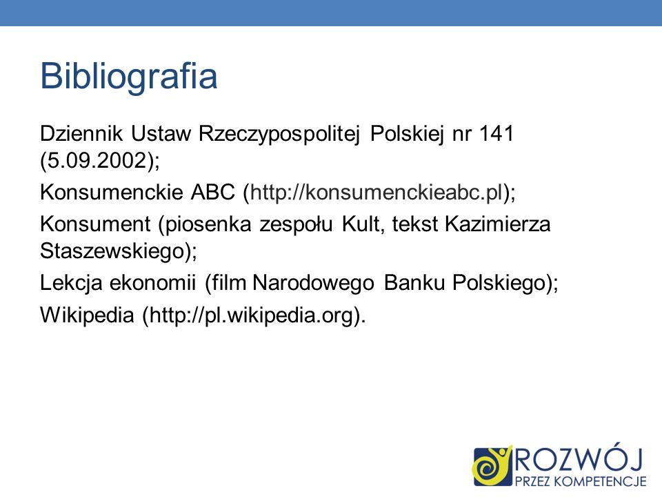 Bibliografia Dziennik Ustaw Rzeczypospolitej Polskiej nr 141 (5.09.2002); Konsumenckie ABC (http://konsumenckieabc.pl); Konsument (piosenka zespołu Ku