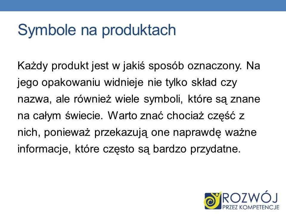 Symbole na produktach Każdy produkt jest w jakiś sposób oznaczony. Na jego opakowaniu widnieje nie tylko skład czy nazwa, ale również wiele symboli, k