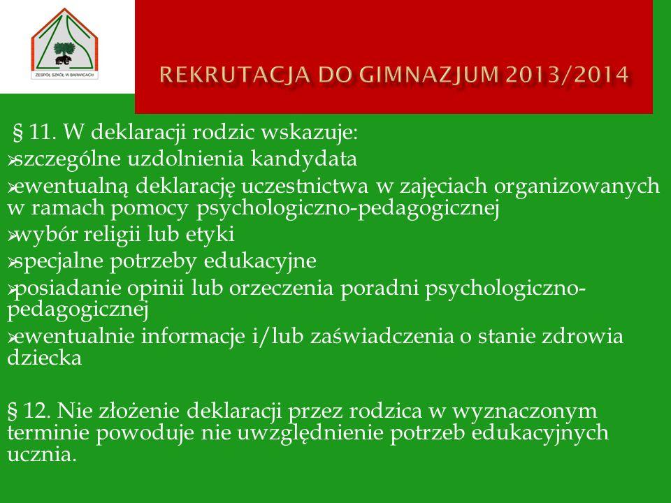 § 11. W deklaracji rodzic wskazuje: szczególne uzdolnienia kandydata ewentualną deklarację uczestnictwa w zajęciach organizowanych w ramach pomocy psy