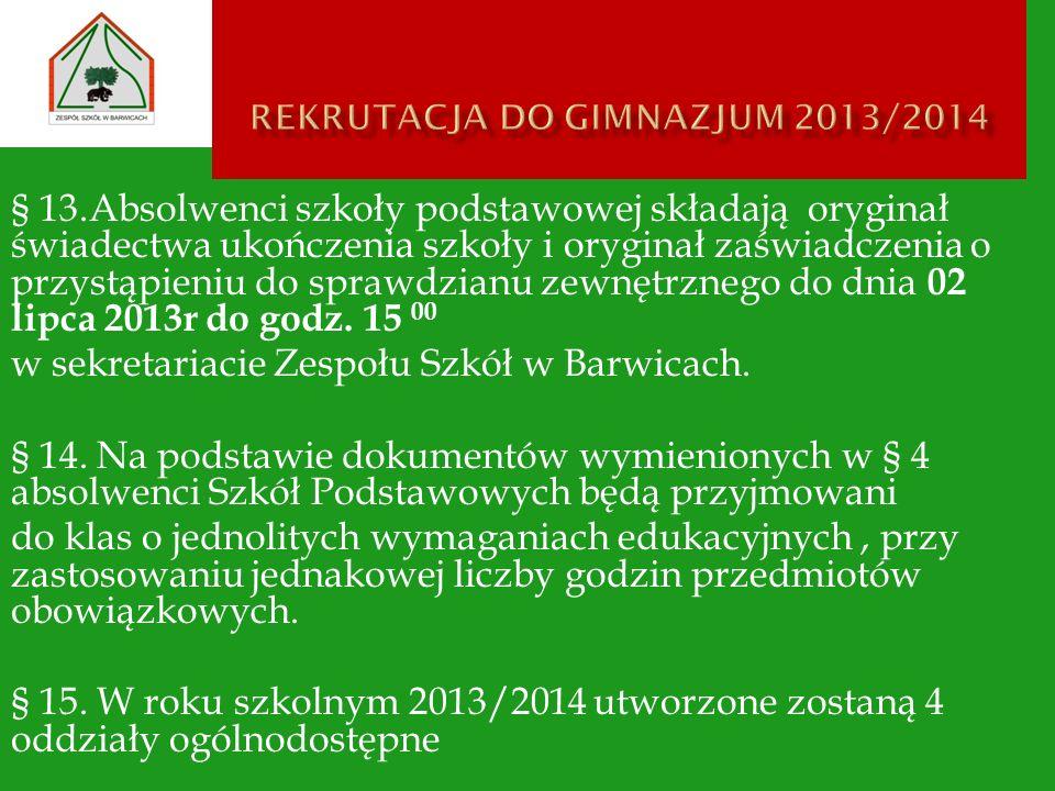 § 13.Absolwenci szkoły podstawowej składają oryginał świadectwa ukończenia szkoły i oryginał zaświadczenia o przystąpieniu do sprawdzianu zewnętrznego