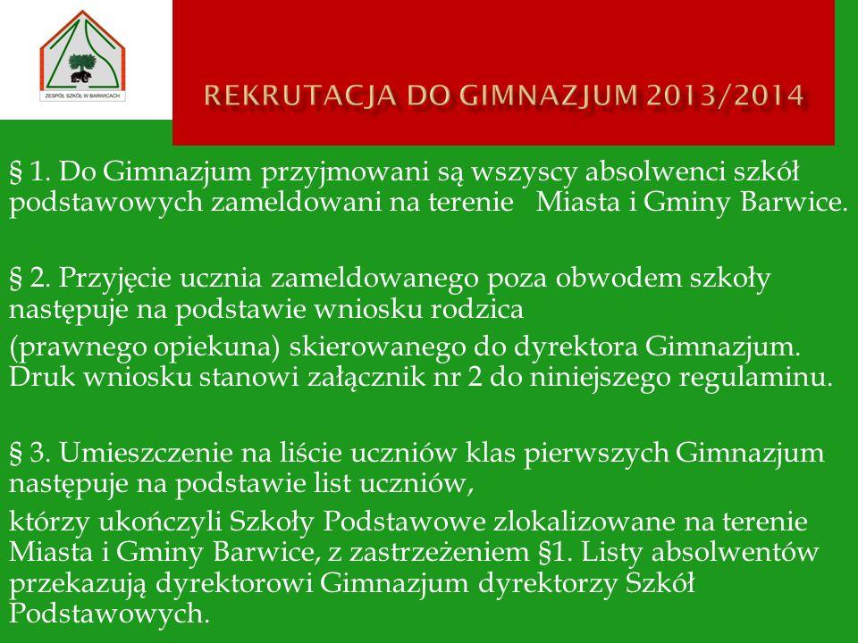 § 1. Do Gimnazjum przyjmowani są wszyscy absolwenci szkół podstawowych zameldowani na terenie Miasta i Gminy Barwice. § 2. Przyjęcie ucznia zameldowan