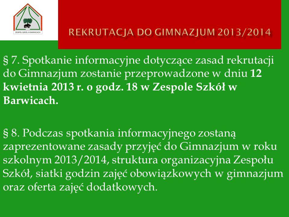 § 7. Spotkanie informacyjne dotyczące zasad rekrutacji do Gimnazjum zostanie przeprowadzone w dniu 12 kwietnia 2013 r. o godz. 18 w Zespole Szkół w Ba