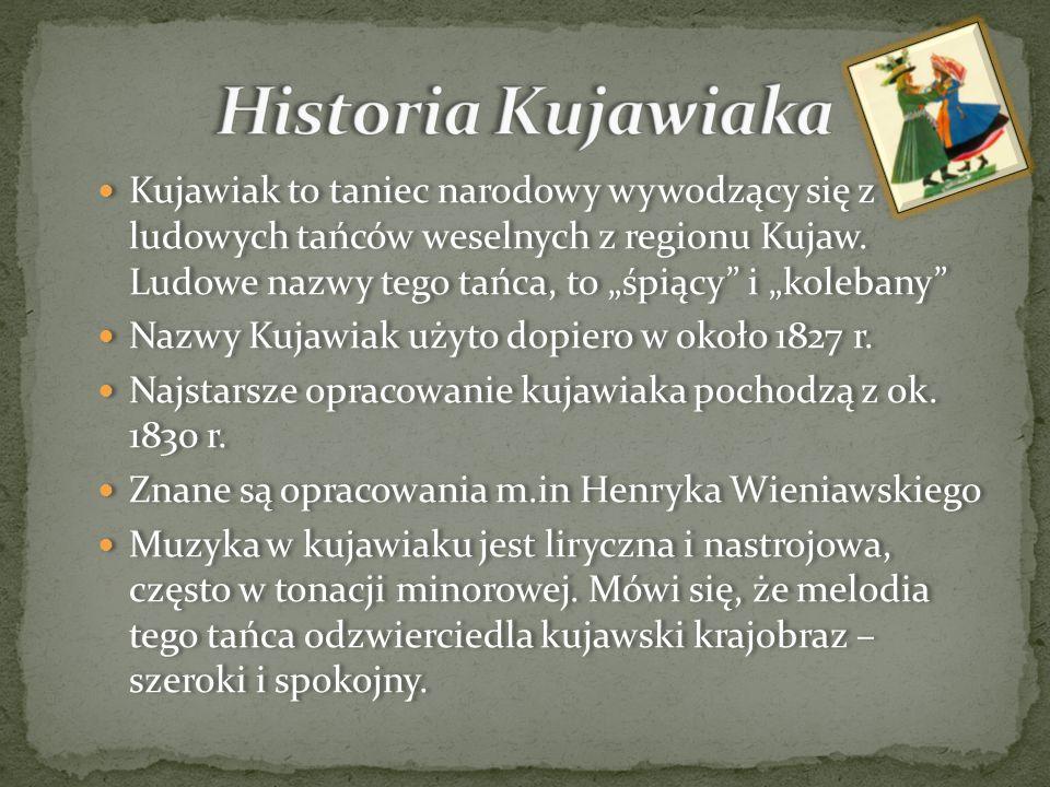 Nastrojowa, liryczna melodia w metrum trójdzielnym nadaje Kujawiakowi zalotny charakter.