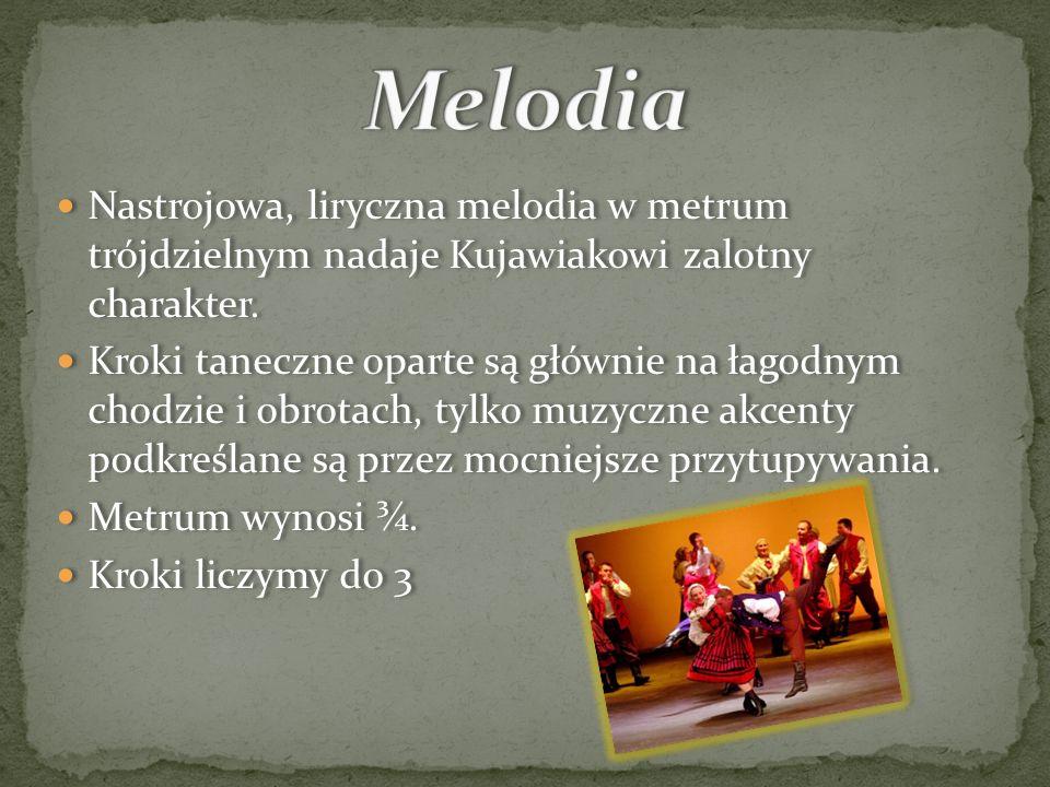 Nastrojowa, liryczna melodia w metrum trójdzielnym nadaje Kujawiakowi zalotny charakter. Kroki taneczne oparte są głównie na łagodnym chodzie i obrota
