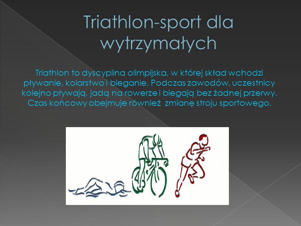 Triathlon to dyscyplina olimpijska, w której skład wchodzi pływanie, kolarstwo i bieganie. Podczas zawodów, uczestnicy kolejno pływają, jadą na rowerz