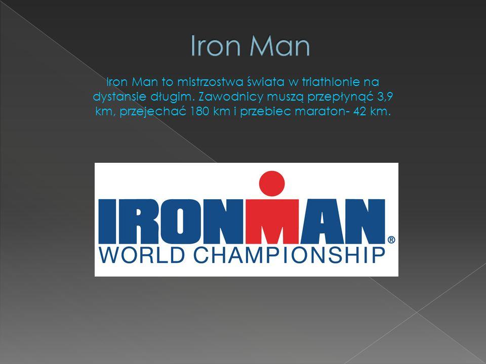 Iron Man to mistrzostwa świata w triathlonie na dystansie długim. Zawodnicy muszą przepłynąć 3,9 km, przejechać 180 km i przebiec maraton- 42 km.