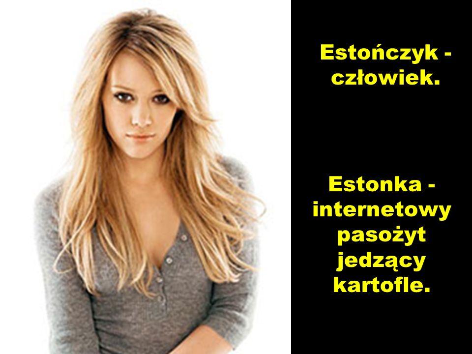 Estończyk - człowiek. Estonka - internetowy pasożyt jedzący kartofle.