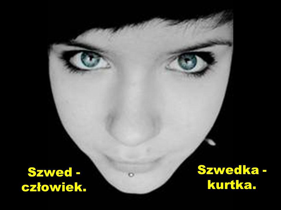 Szwed - człowiek. Szwedka - kurtka.