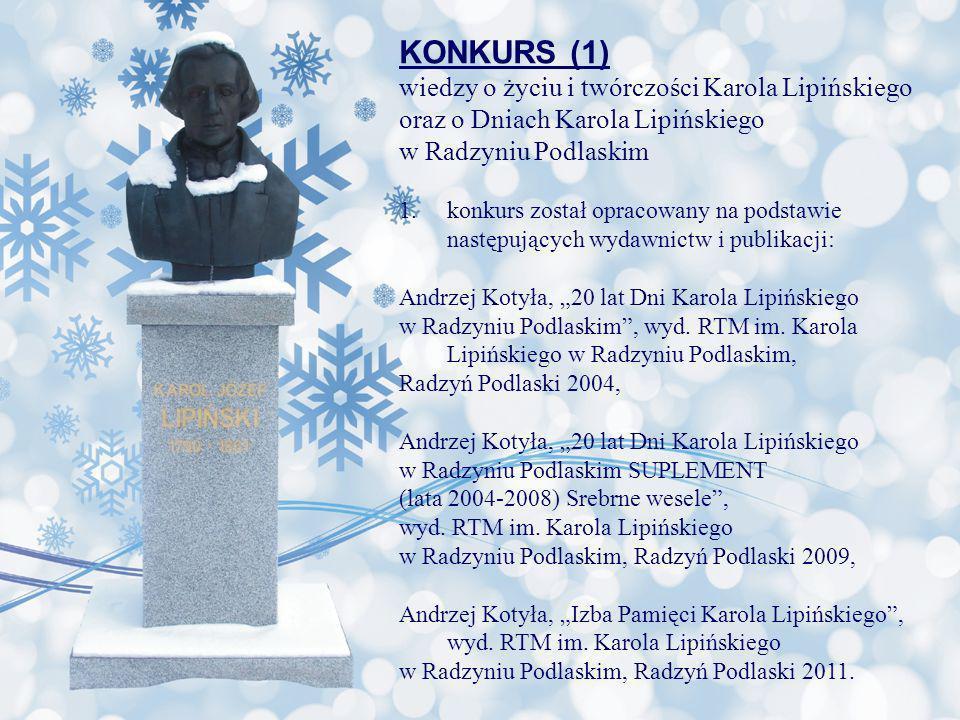 KONKURS (1) wiedzy o życiu i twórczości Karola Lipińskiego oraz o Dniach Karola Lipińskiego w Radzyniu Podlaskim 1.konkurs został opracowany na podsta