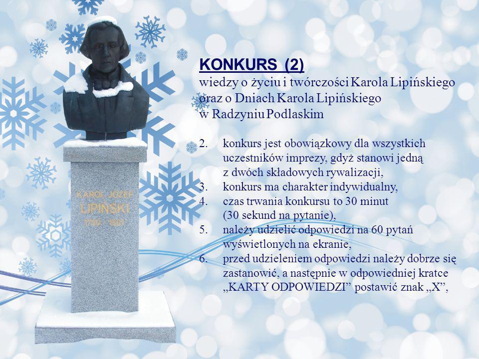 KONKURS (2) wiedzy o życiu i twórczości Karola Lipińskiego oraz o Dniach Karola Lipińskiego w Radzyniu Podlaskim 2.konkurs jest obowiązkowy dla wszyst