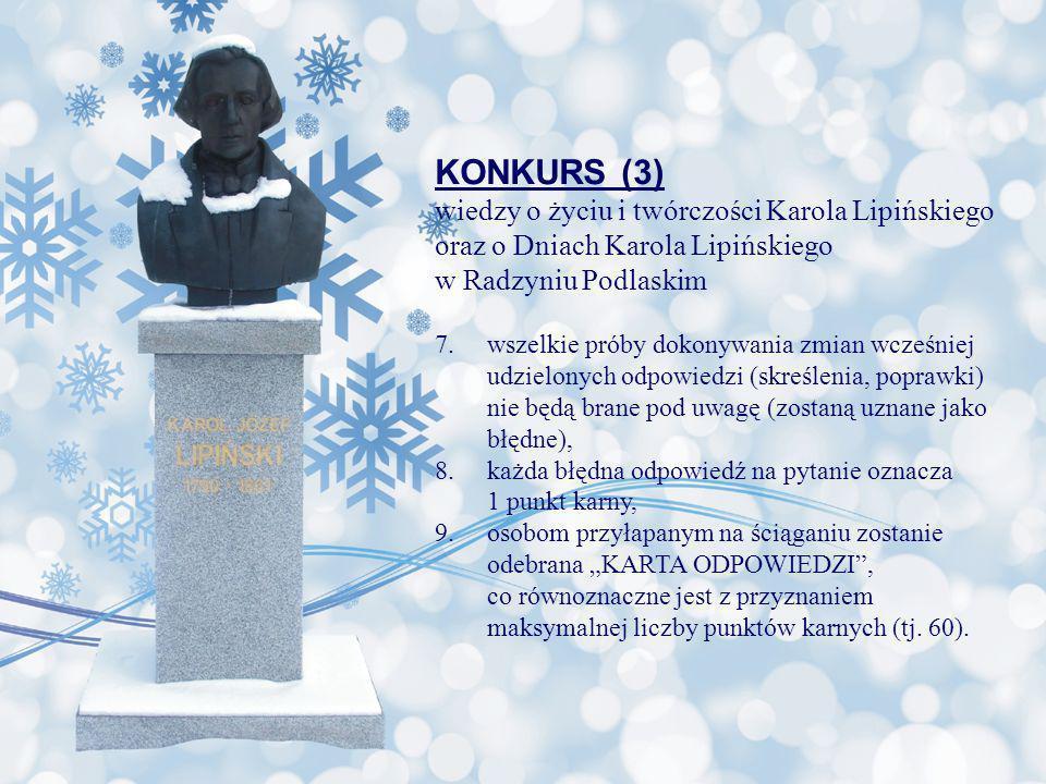 KONKURS (3) wiedzy o życiu i twórczości Karola Lipińskiego oraz o Dniach Karola Lipińskiego w Radzyniu Podlaskim 7.wszelkie próby dokonywania zmian wc