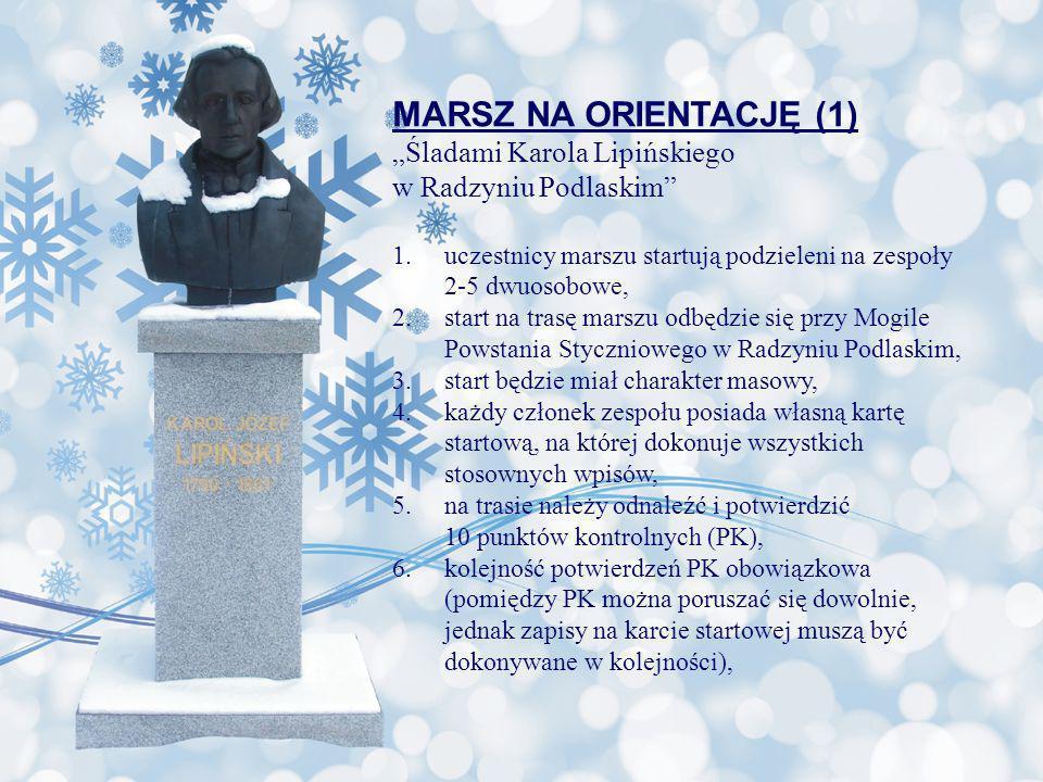 MARSZ NA ORIENTACJĘ (1) Śladami Karola Lipińskiego w Radzyniu Podlaskim 1.uczestnicy marszu startują podzieleni na zespoły 2-5 dwuosobowe, 2.start na