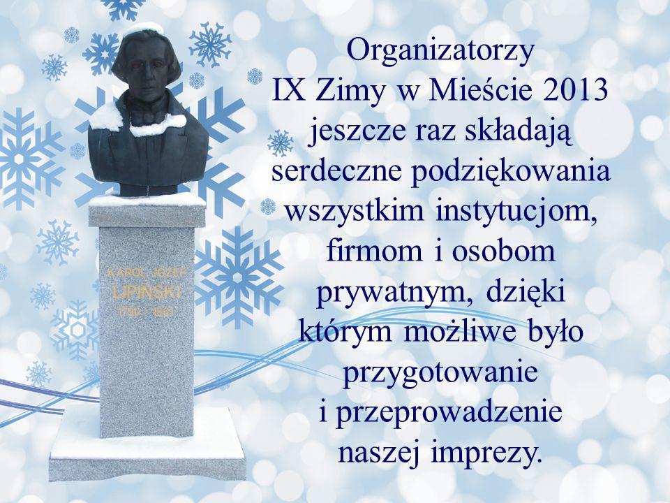 Organizatorzy IX Zimy w Mieście 2013 jeszcze raz składają serdeczne podziękowania wszystkim instytucjom, firmom i osobom prywatnym, dzięki którym możl