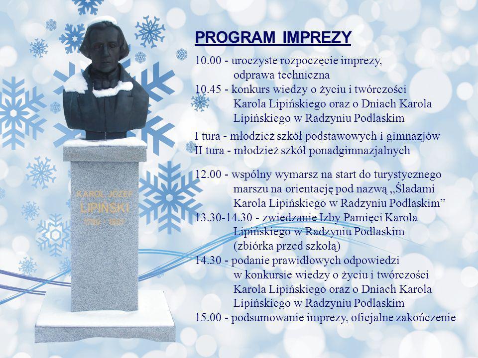 PROGRAM IMPREZY 10.00 - uroczyste rozpoczęcie imprezy, odprawa techniczna 10.45 - konkurs wiedzy o życiu i twórczości Karola Lipińskiego oraz o Dniach