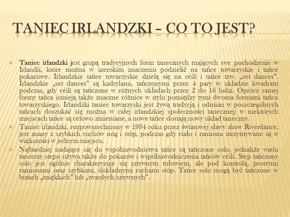 Tradycje taneczne Irlandii powsta ł y prawdopodobnie w bliskiej relacji z tradycyjn ą muzyk ą irlandzk ą.