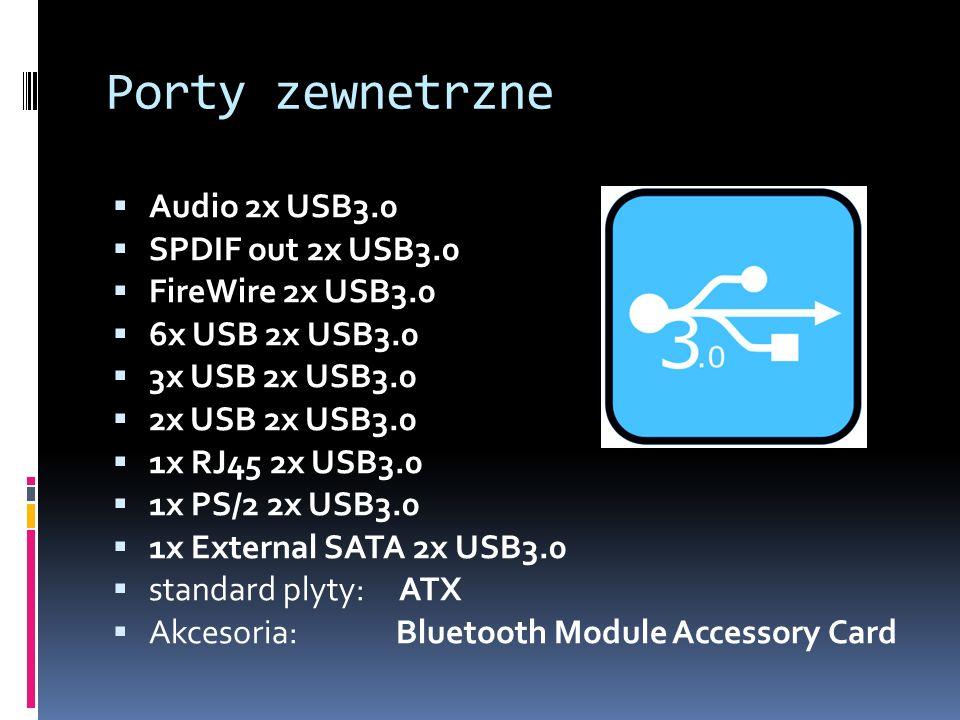 Porty zewnetrzne Audio 2x USB3.0 SPDIF out 2x USB3.0 FireWire 2x USB3.0 6x USB 2x USB3.0 3x USB 2x USB3.0 2x USB 2x USB3.0 1x RJ45 2x USB3.0 1x PS/2 2x USB3.0 1x External SATA 2x USB3.0 standard plyty: ATX Akcesoria: Bluetooth Module Accessory Card