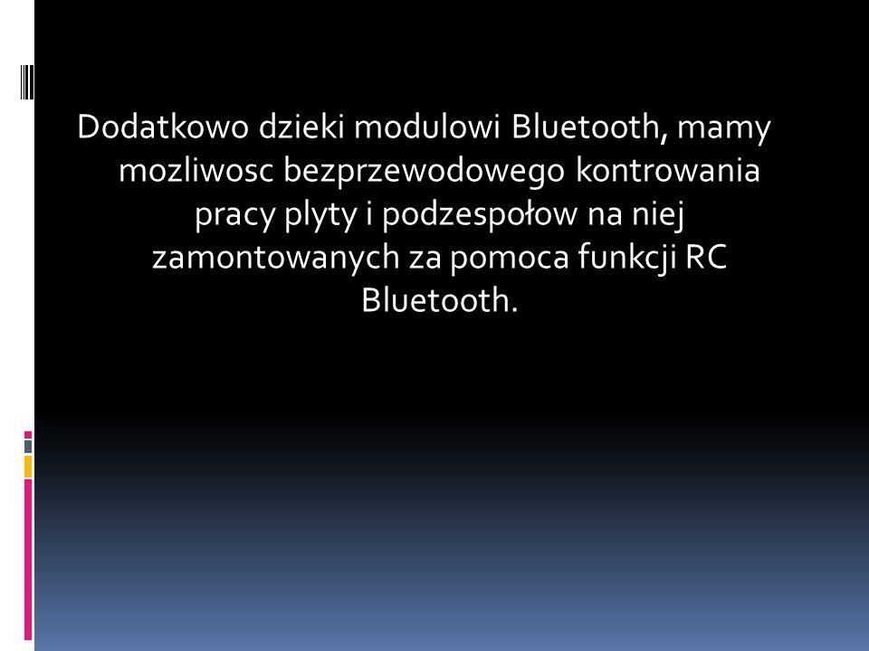 Dodatkowo dzieki modulowi Bluetooth, mamy mozliwosc bezprzewodowego kontrowania pracy plyty i podzespołow na niej zamontowanych za pomoca funkcji RC Bluetooth.