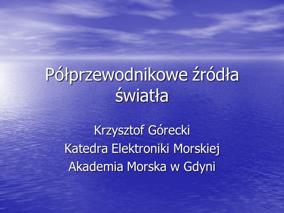Półprzewodnikowe źródła światła Krzysztof Górecki Katedra Elektroniki Morskiej Akademia Morska w Gdyni