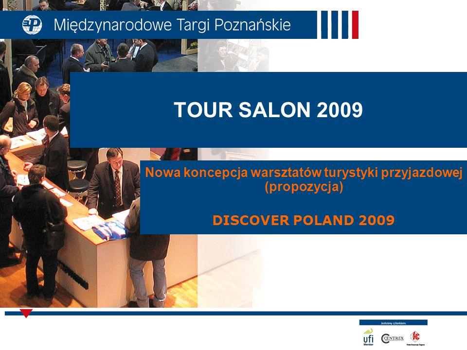 TOUR SALON 2009 Nowa koncepcja warsztatów turystyki przyjazdowej (propozycja) DISCOVER POLAND 2009