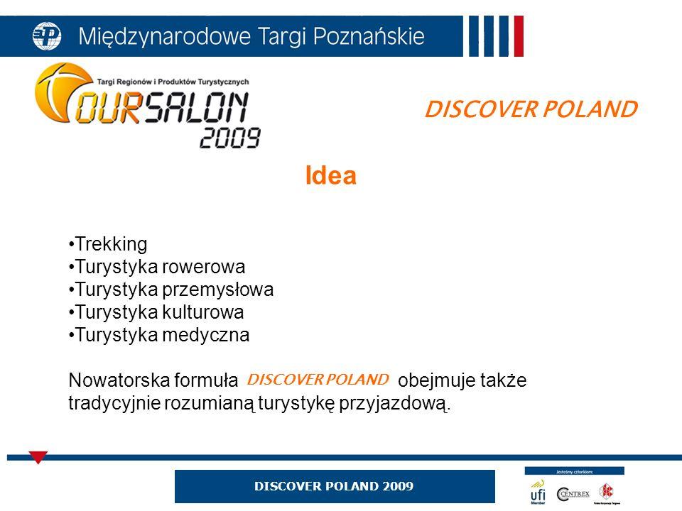 DISCOVER POLAND 2009 DISCOVER POLAND Trekking Turystyka rowerowa Turystyka przemysłowa Turystyka kulturowa Turystyka medyczna Nowatorska formuła obejmuje także tradycyjnie rozumianą turystykę przyjazdową.