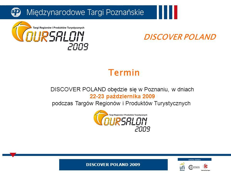 DISCOVER POLAND 2009 DISCOVER POLAND Termin DISCOVER POLAND obędzie się w Poznaniu, w dniach 22-23 października 2009 podczas Targów Regionów i Produktów Turystycznych