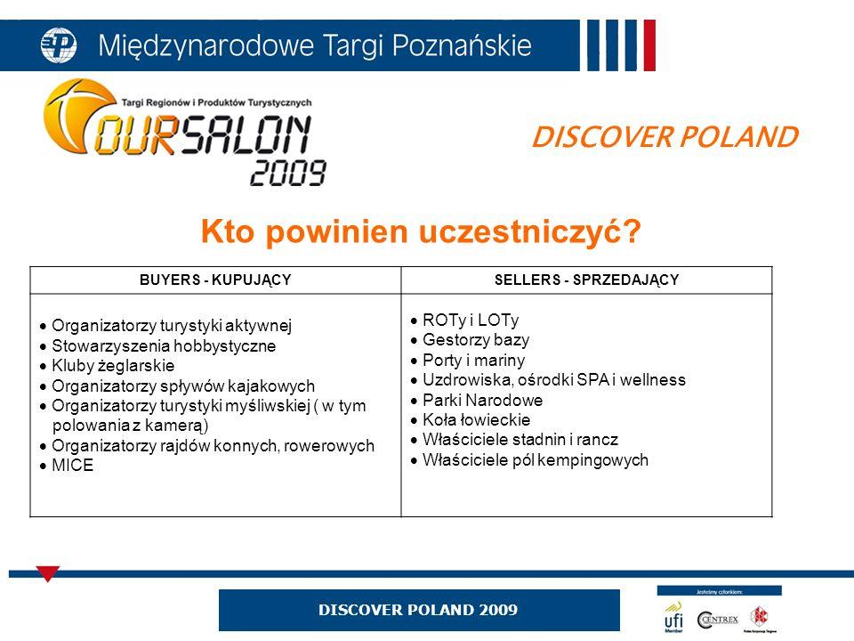 DISCOVER POLAND 2009 DISCOVER POLAND Kto powinien uczestniczyć? BUYERS - KUPUJĄCYSELLERS - SPRZEDAJĄCY Organizatorzy turystyki aktywnej Stowarzyszenia