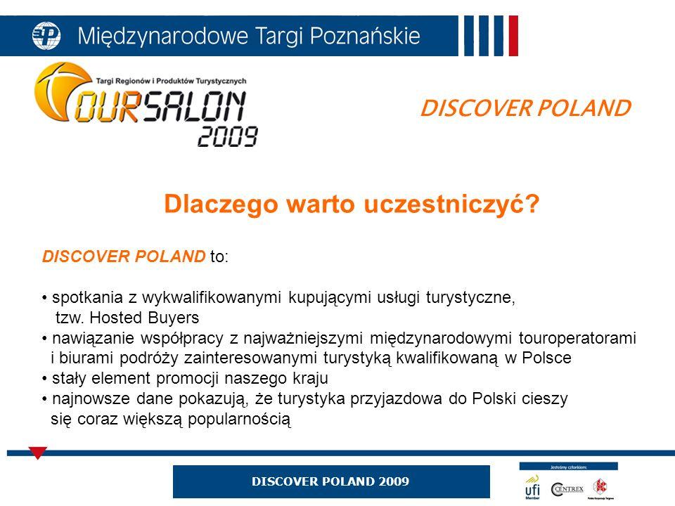 DISCOVER POLAND 2009 DISCOVER POLAND Dlaczego warto uczestniczyć? DISCOVER POLAND to: spotkania z wykwalifikowanymi kupującymi usługi turystyczne, tzw