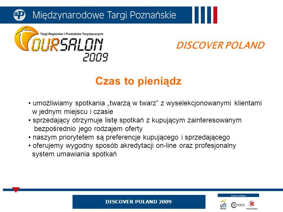 DISCOVER POLAND 2009 DISCOVER POLAND Czas to pieniądz umożliwiamy spotkania twarzą w twarz z wyselekcjonowanymi klientami w jednym miejscu i czasie sp