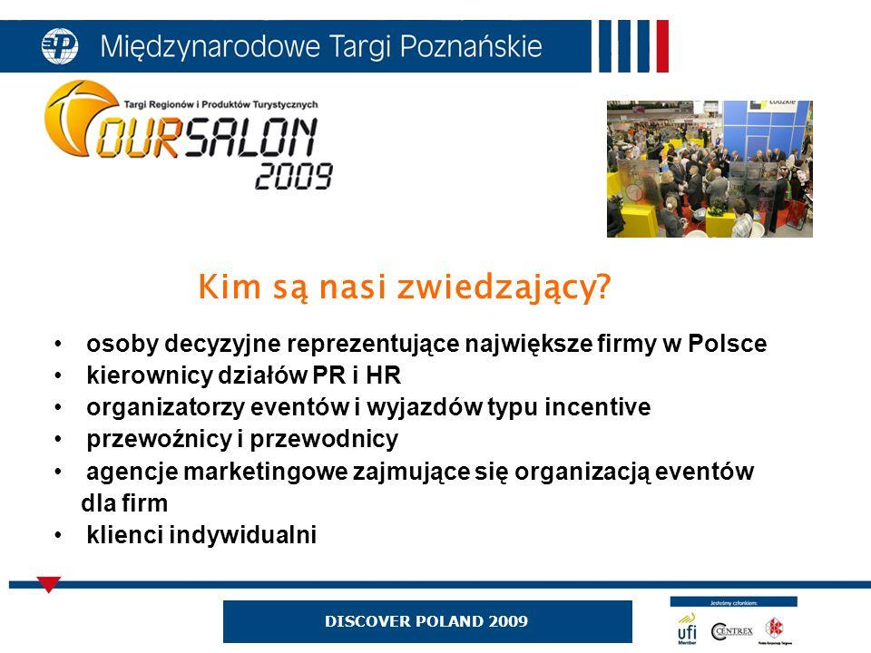 osoby decyzyjne reprezentujące największe firmy w Polsce kierownicy działów PR i HR organizatorzy eventów i wyjazdów typu incentive przewoźnicy i przewodnicy agencje marketingowe zajmujące się organizacją eventów dla firm klienci indywidualni DISCOVER POLAND 2009 Kim są nasi zwiedzający