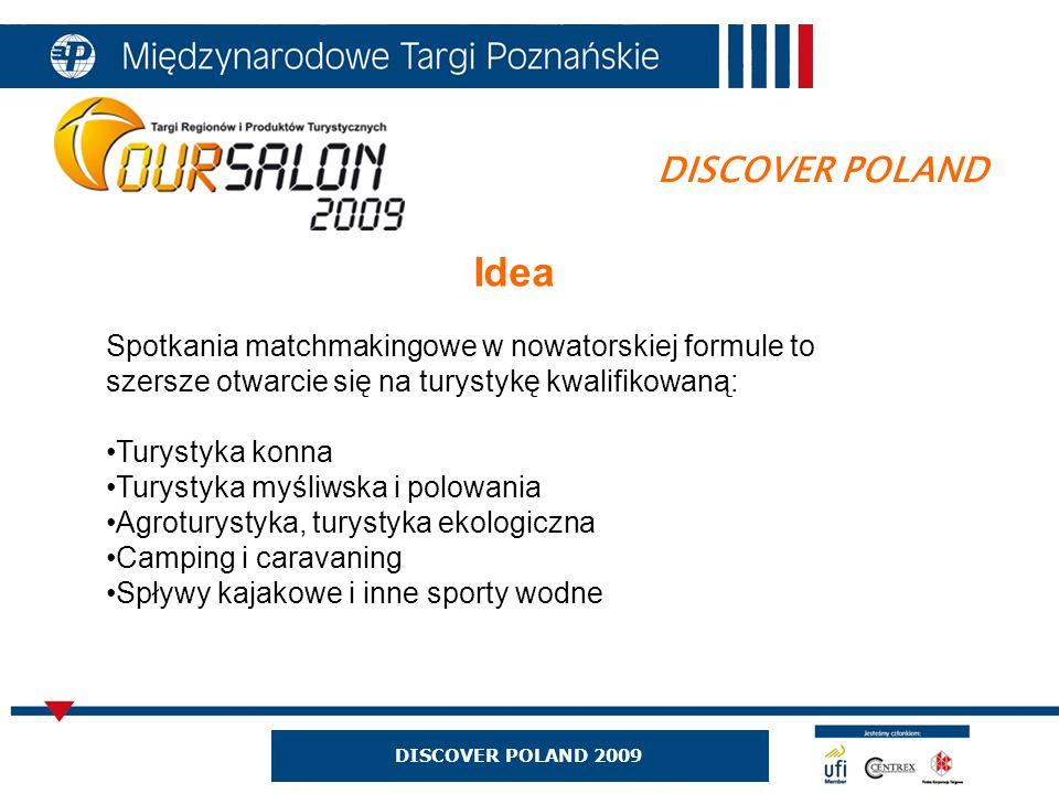 DISCOVER POLAND 2009 DISCOVER POLAND Spotkania matchmakingowe w nowatorskiej formule to szersze otwarcie się na turystykę kwalifikowaną: Turystyka kon